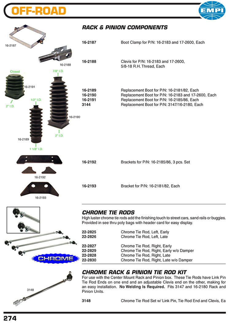 Rack and pinion replacement boots, clamps, weld on mounts, chrome tie rods and clevis for VW Volkswagen Rack & Pinion Components 16-2187 Boot Clamp for P/N: 16-2183 and 17-2600, Each 16-2188 Clevis for P/N: 16-2183 and 17-2600, 5/8-18 R.H. Thread, Each 16